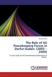 The Role of AU Peacekeeping Forces in Darfur-Sudan: (2003 - 2009