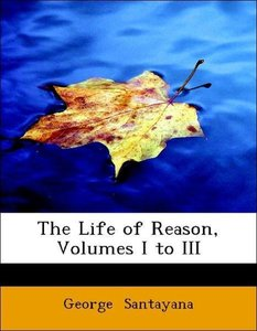 The Life of Reason, Volumes I to III