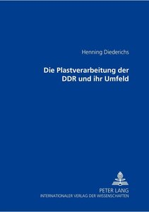 Die Plastverarbeitung der DDR und ihr Umfeld