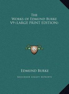 The Works of Edmund Burke V9 (LARGE PRINT EDITION)