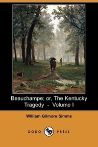 Beauchampe; Or, the Kentucky Tragedy - Volume I (Dodo Press)