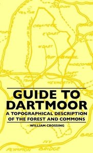 Guide to Dartmoor - A Topographical Description of the Forest an