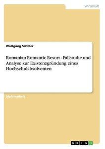 Romanian Romantic Resort - Fallstudie und Analyse zur Existenzgr