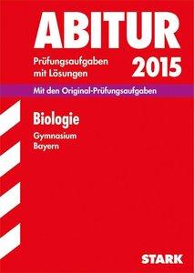 Abitur-Prüfungsaufgaben Biologie 2015 Gymnasium Bayern. Mit Lösu