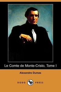 Le Comte de Monte-Cristo, Tome I (Dodo Press)