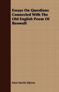 Essays On Questions Connected With The Old English Poem Of Beowu