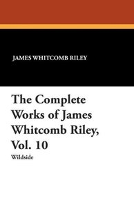 The Complete Works of James Whitcomb Riley, Vol. 10