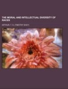 The Moral and Intellectual Diversity of Races; with particular r