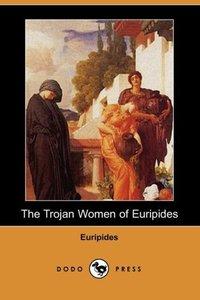 TROJAN WOMEN OF EURIPIDES (DOD