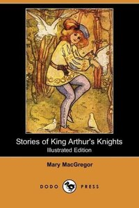 Stories of King Arthur's Knights (Illustrated Edition) (Dodo Pre
