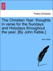 The Christian Year: thoughts in verse for the Sundays and Holyda
