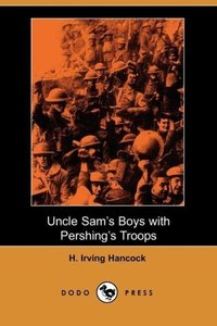 Uncle Sam's Boys with Pershing's Troops (Dodo Press)