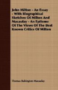 John Milton - An Essay - With Biographical Sketches Of Milton An