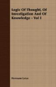 Logic Of Thought, Of Investigation And Of Knowledge - Vol I