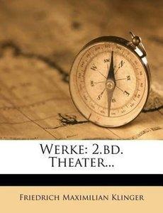 F. M. Klingers Werke: Theater.