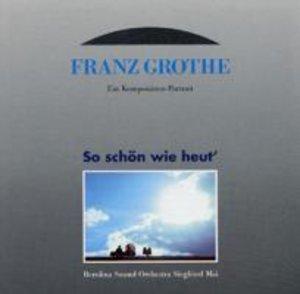 FRANZ GROTHE-SO SCHÖN WIE HEU