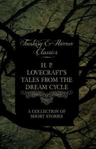 H. P. Lovecraft's Tales from the Dream Cycle - A Collection of S