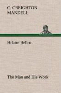 Hilaire Belloc The Man and His Work
