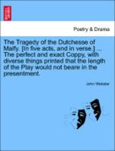 The Tragedy of the Dutchesse of Malfy. [In five acts, and in ver
