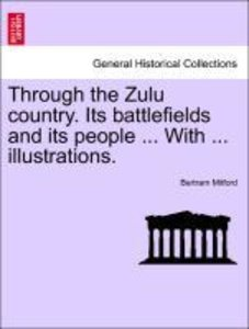 Through the Zulu country. Its battlefields and its people ... Wi