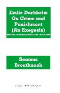 Emile Durkheim On Crime and Punishment (An Exegesis)