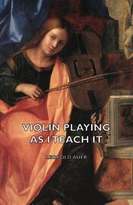 Violin Playing as I Teach It