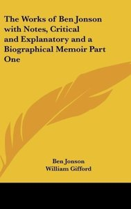 The Works of Ben Jonson with Notes, Critical and Explanatory and