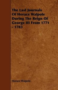 The Last Journals Of Horace Walpole During The Reign Of George I