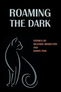 Roaming the Dark: Stories by Richard Middleton and Barry Pain