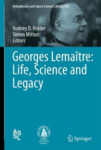 Georges Lemaître: Life, Science and Legacy