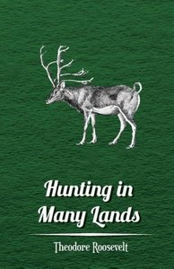 Hunting in Many Lands the Book of the Boone and Crockett Club