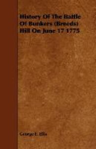 History Of The Battle Of Bunkers (Breeds) Hill On June 17 1775