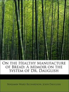 On the Healthy Manufacture of Bread: A Memoir on the System of D