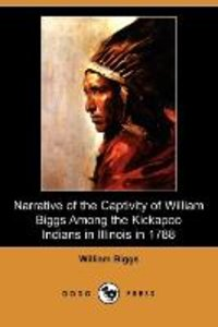 Narrative of the Captivity of William Biggs Among the Kickapoo I