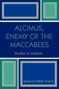 Alcimus, Enemy of the Maccabees