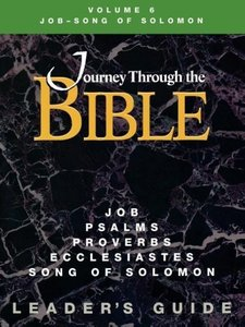 Journey Through the Bible Volume 6 Job-Song of Solomon Leader's