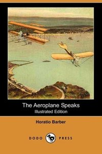 The Aeroplane Speaks (Illustrated Edition) (Dodo Press)