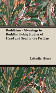 Buddhism - Gleanings in Buddha-Fields; Studies of Hand and Soul
