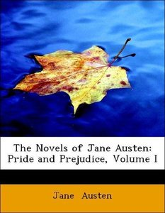 The Novels of Jane Austen: Pride and Prejudice, Volume I