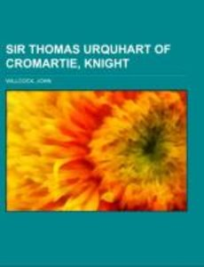 Sir Thomas Urquhart of Cromartie, Knight