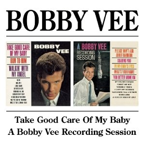 Take Good Care Of My Baby/A Bobby Vee Rec.Session