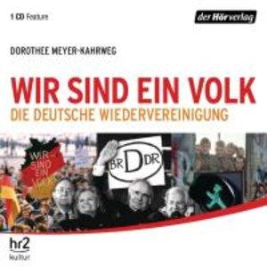 Wir sind ein Volk! Die deutsche Wiedervereinigu