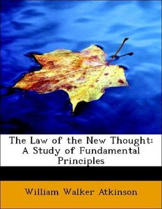The Law of the New Thought: A Study of Fundamental Principles