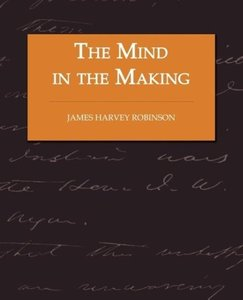 The Mind in the Making - The Relation of Intelligence to Social