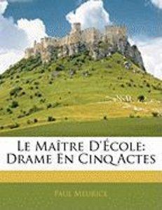 Le Maître D'École: Drame En Cinq Actes