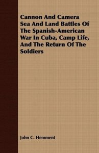 Cannon And Camera Sea And Land Battles Of The Spanish-American W