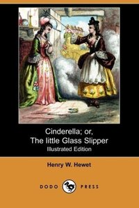 Cinderella; Or, the Little Glass Slipper (Illustrated Edition) (