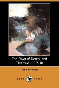 The River of Death, and the Mazaroff Rifle (Dodo Press)