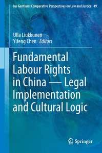 Fundamental Labour Rights in China - Legal Implementation and Cu