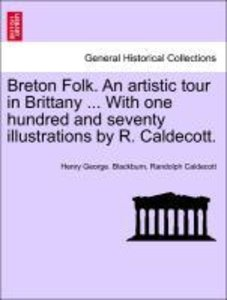 Breton Folk. An artistic tour in Brittany ... With one hundred a
